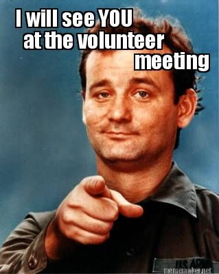 Meme Maker - I will see YOU at the volunteer meeting Meme Maker ...
