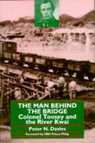 Man Behind the Bridge: Colonel Toosey and the River Kwai