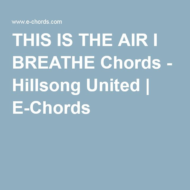 This Is The Air I Breathe Chords Hillsong United E Chords