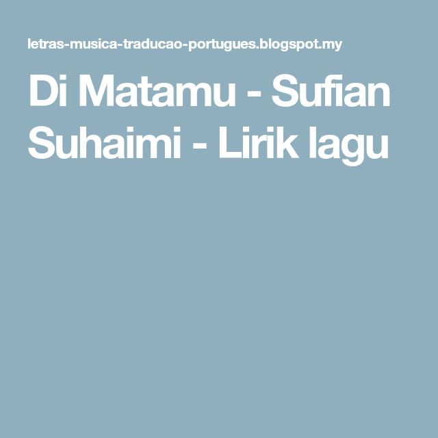 Di Matamu Sufian Suhaimi Lirik Lagu Song Lyrics Songs Lyrics