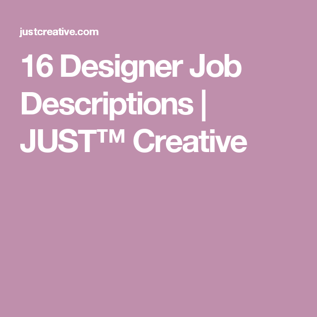 16 Designer Job Descriptions | JUST™ Creative | Design | Pinterest ...