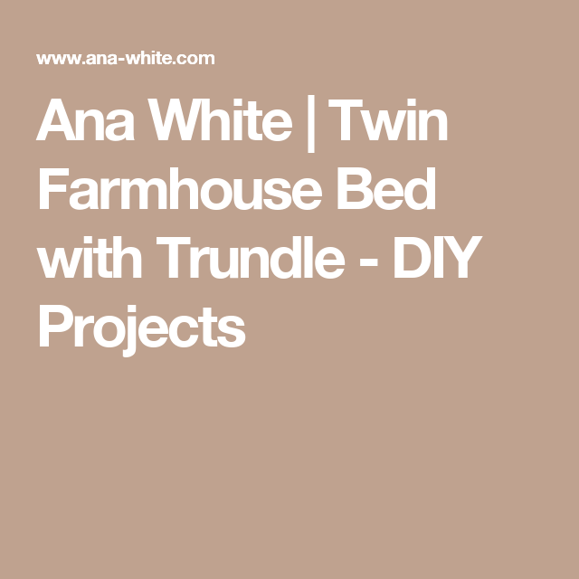 Best Ana White Twin Farmhouse Bed With Trundle Diy Projects With Images Trundle Bed 640 x 480