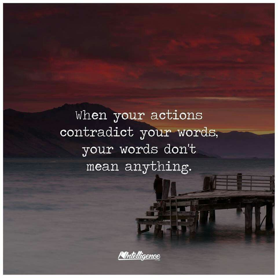 Your Words Don T Mean Anything Words And Actions Quotes Action Quotes Words Mean Nothing