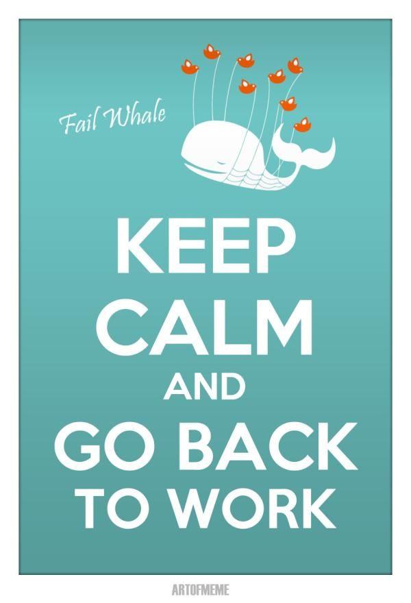 #failwhale Keep calm and go back to work