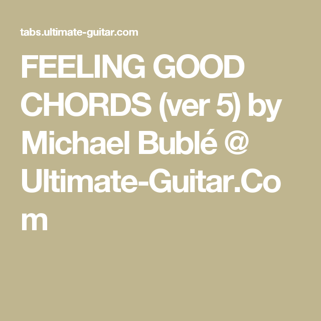 FEELING GOOD CHORDS (ver 5) by Michael Bublé @ Ultimate-Guitar.Com ...