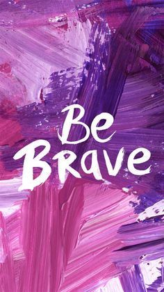 Be Brave by Carole Chevalier on It\'s Not Serious! | Purple ...