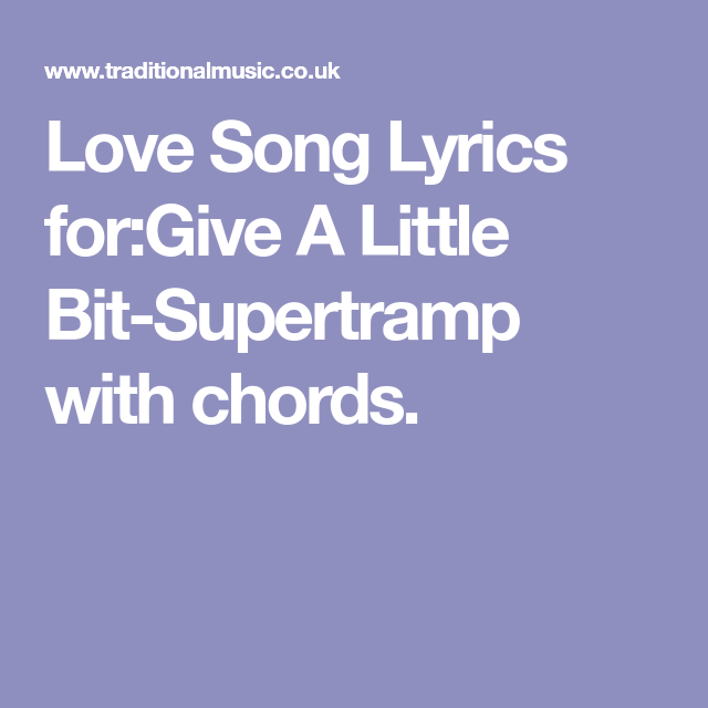 Love Song Lyrics for:Give A Little Bit-Supertramp with chords ...