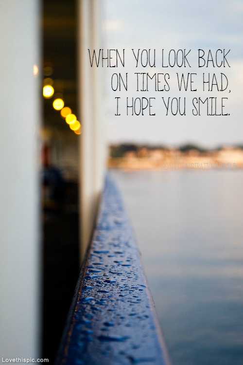 When You Look Back On Times We Had Quotes Quote Rain Happy Smile Sad