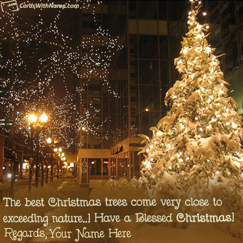 Send your best wishes to anyone in unique way. Write your name on Decorated  Christmas Tree Best Quotes With Name to send best wishes online. - Send Your Best Wishes To Anyone In Unique Way. Write Your Name On