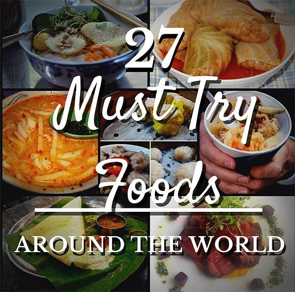 27 Must Try Foods Around The World Around The World Food Food