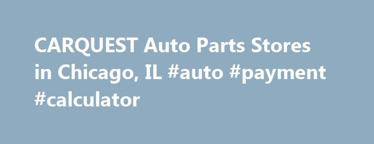 Carquest Auto Parts Stores In Chicago Il Auto Payment