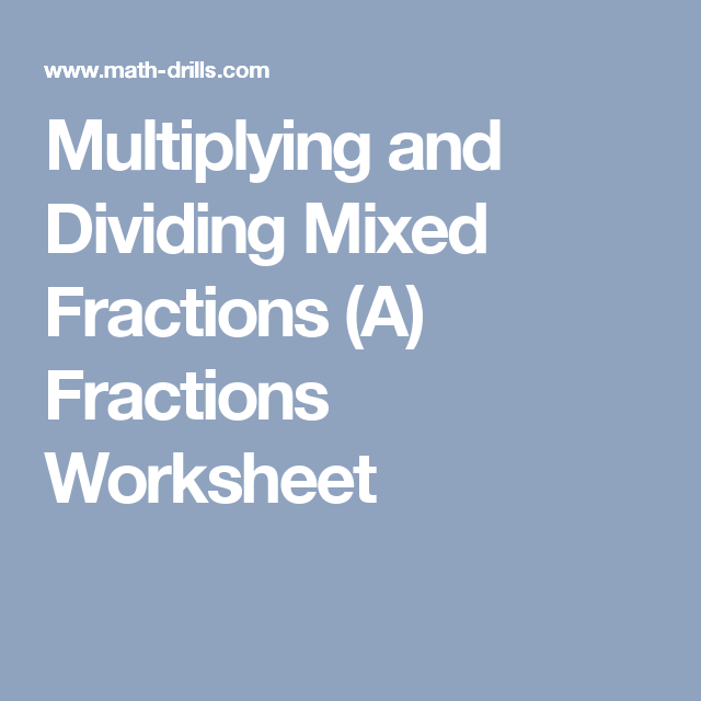 Multiplying And Dividing Mixed Fractions A Fractions Worksheet