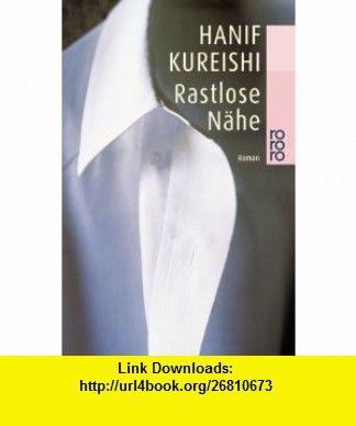 Rastlose N�he. (9783499229008) Hanif Kureishi , ISBN-10: 3499229005  , ISBN-13: 978-3499229008 ,  , tutorials , pdf , ebook , torrent , downloads , rapidshare , filesonic , hotfile , megaupload , fileserve
