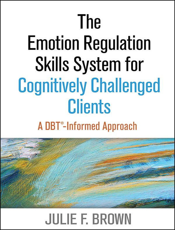 The Emotion Regulation Skills System For Cognitively Challenged Clients A Dbt Informed Approach Dbt Activities Emotional Regulation Dialectical Behavior Therapy