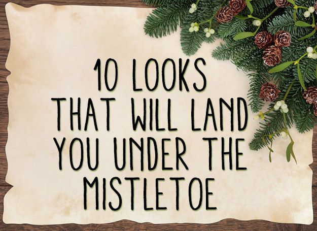 10 Looks That Will Land You Under The Mistletoe