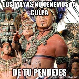Los mayas no tenemos la culpa De tu pendejes   Mayan Man