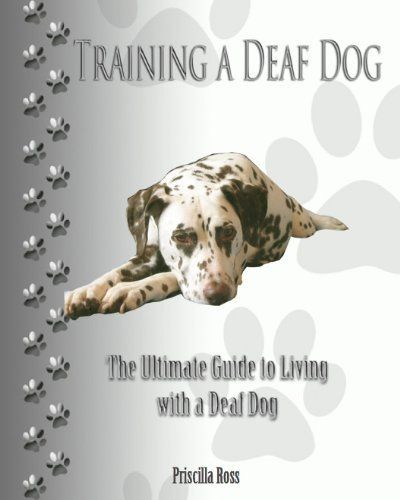 Training A Deaf Dog The Ultimate Guide To Living With A Deaf Dog