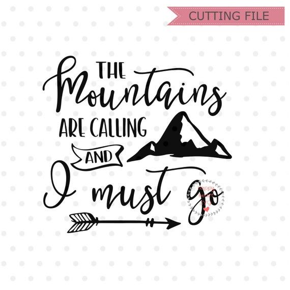 The Mountains Are Calling And I Must Go svg, Adventure awaits SVG, Adventure SVG, dxf, png instant download, Adventure Quote svg, Mountains