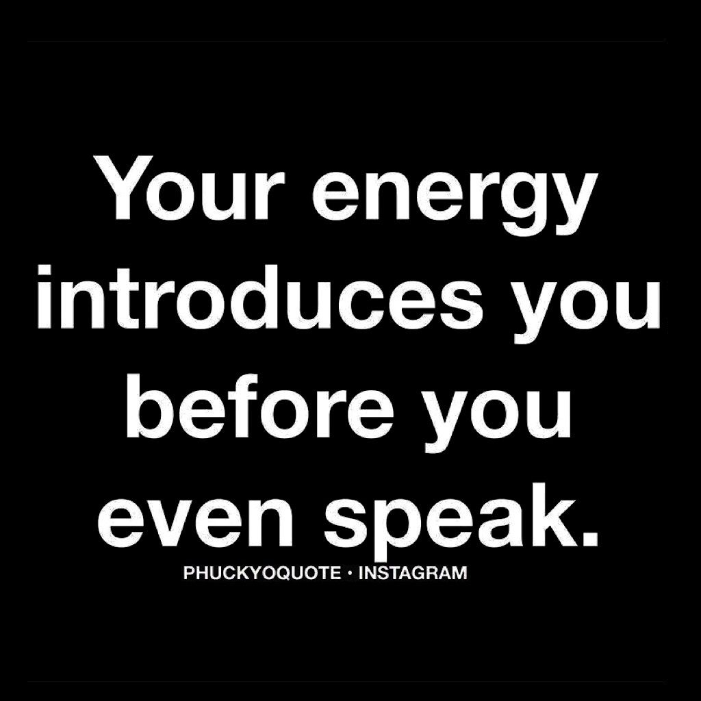 "Energy Quotes Your Energy Introduces You Before You Even Speak.""  Inspiration"