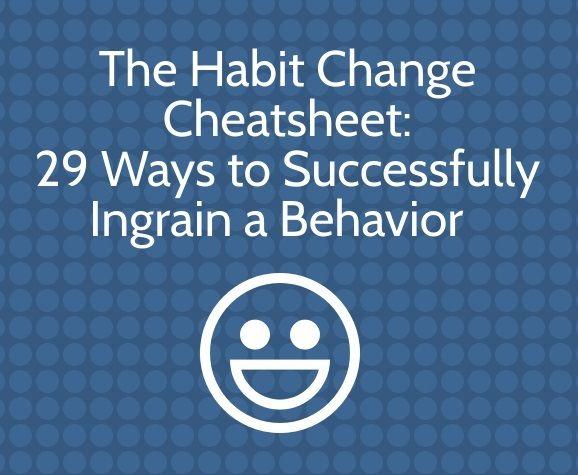 The Habit Change Cheatsheet From The Guru Of Making Change Happen Leo Babauta Of Zenhabits Changing Habits Habits Behavior Change
