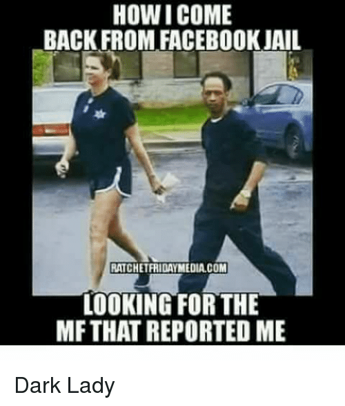 How I Come Back From Facebook Jail Ratchetridaymedia Com Looking For The Mf That Reported Me Dark Lady Facebook Meme O Facebook Jail Jail Meme Facebook Humor