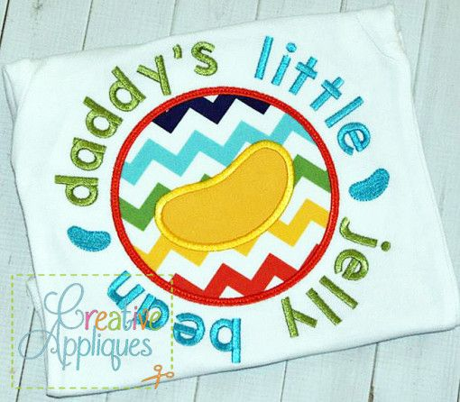 daddy's little jelly bean applique REPIN THIS then click here: www.creativeappliques.com