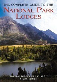 "Click to view a larger cover image of ""The Complete Guide to the National Park Lodges, 4th (National Park Guides)"" by David L. Scott, Kay W. Scott"