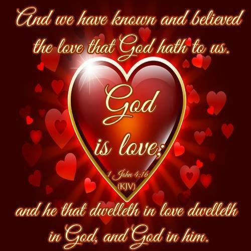 "1 John 4:16 (1611 KJV !!!!) "" And we have known and believed the love that God hath to us. God is love; and he that dwelle… 