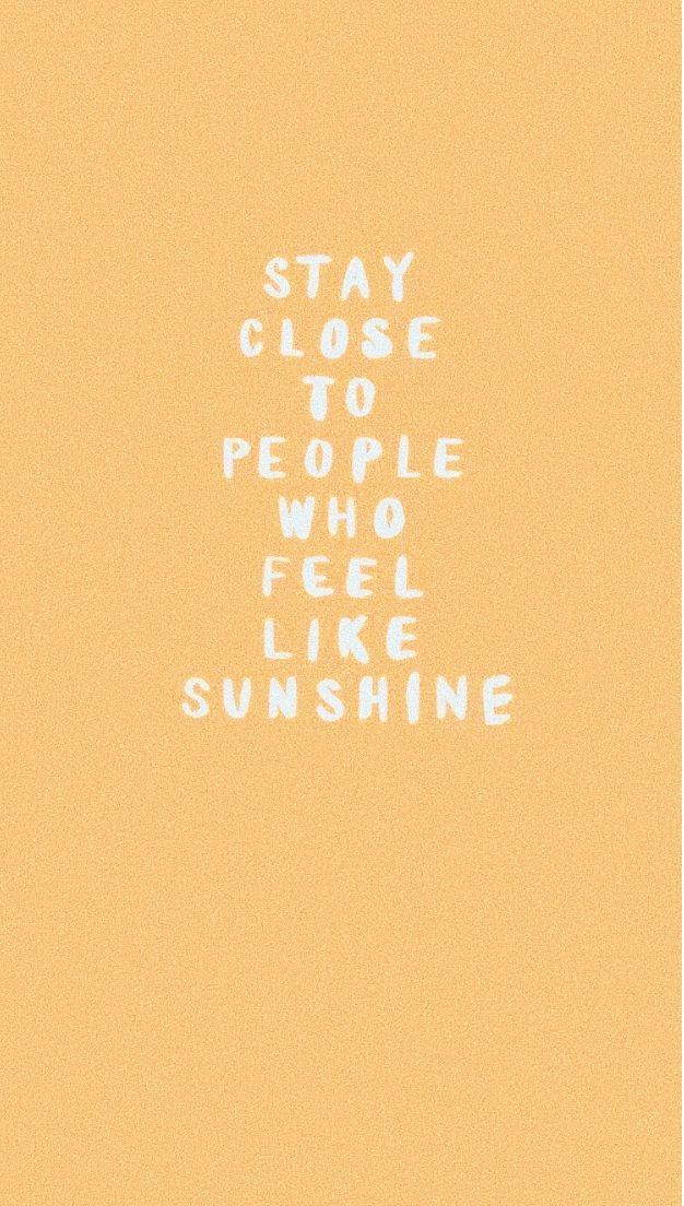 stay close to people who feel like sunshine words