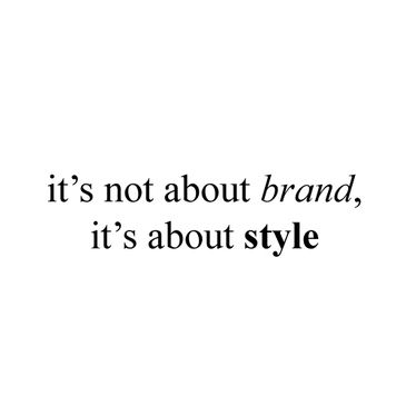 It S Not About Brand It S About Style Fashion Quotes Fashion Quotes Inspirational Design Quotes