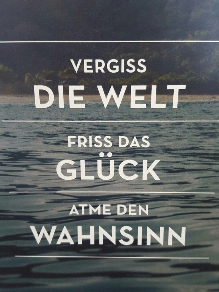 28 Vergiss Die Welt Friss Das Gluck Atme Den Wahnsinn Words Quotes Quotes Words