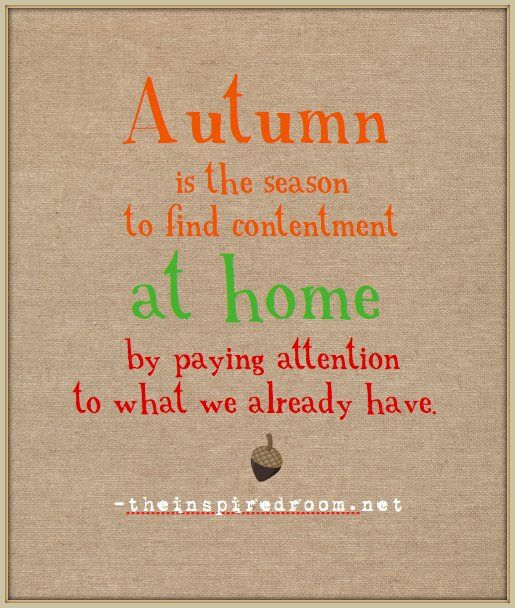 Charmant Fall/Autumn   Autumn Is The Season To Find Contentment At Home By Paying  Attention To What We Already Have.