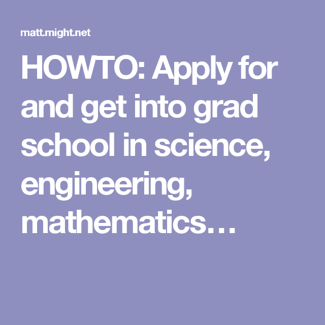 Howto Apply For And Get Into Grad School In Science Engineering Mathematics Mathematics Computer Science Science