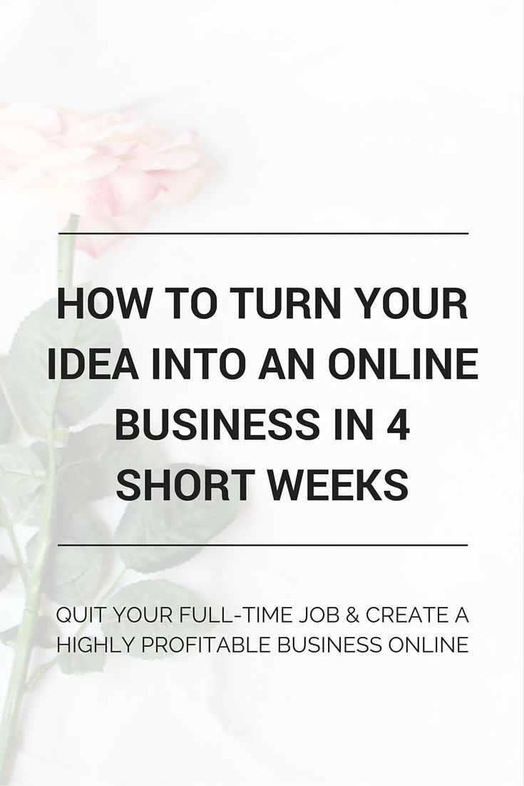 HOW TO TURN YOUR IDEA INTO AN ONLINE BUSINESS IN 4 SHORT WEEKS ...