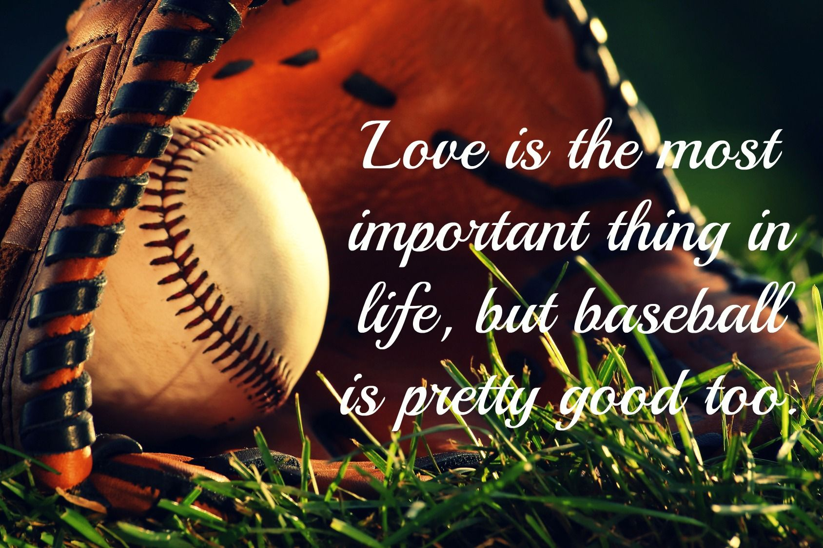 Love Is The Most Important Thing In Life But Baseball Is Pretty Good Too Baseball Baseball Quotes Braves Baseball