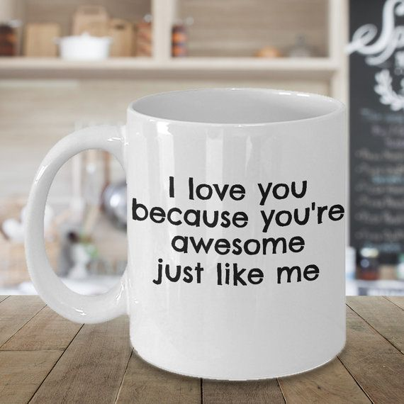 You're Awesome Just Like Me Coffee Mug, Valentines Gift, Valentines Day Gift, Valentines Mug, Valentines Day Mug, Funny Valentines Gift