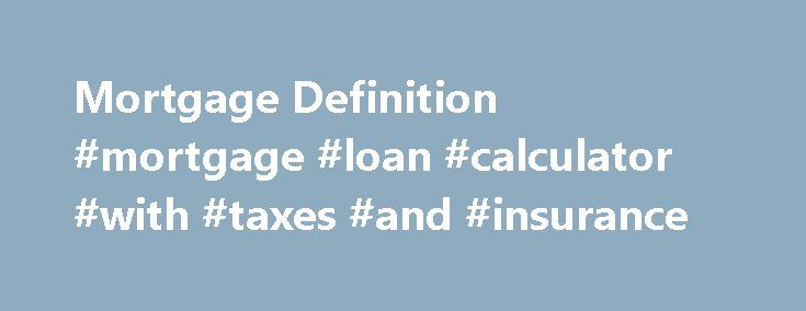 mortgage definition mortgage loan calculator with taxes and