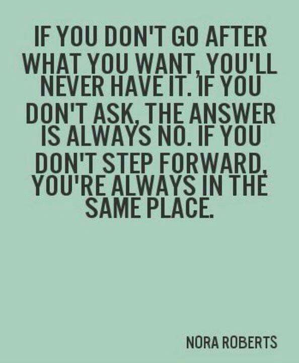 Go For It Quotes Go For It, quote by Nora Roberts   Awsome quotes   Pinterest  Go For It Quotes