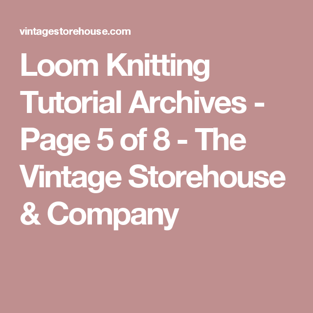 Loom Knitting Tutorial Archives Page 5 Of 8 The Vintage