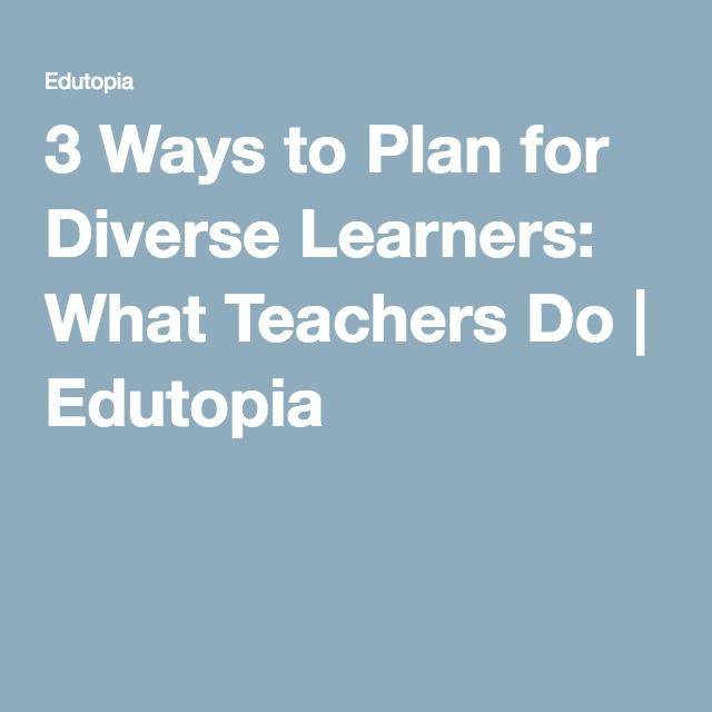 3 Ways To Plan For Diverse Learners What Teachers Do