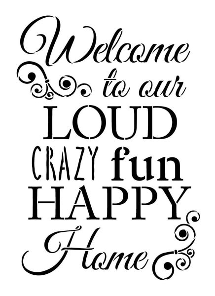 Welcome to Our Loud, Crazy, Fun, Happy Home - Word Stencil - 8