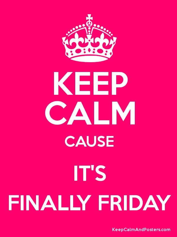 KEEP CALM CAUSE IT'S FINALLY FRIDAY Poster