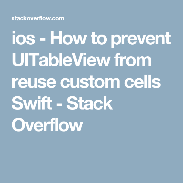 ios - How to prevent UITableView from reuse custom cells Swift