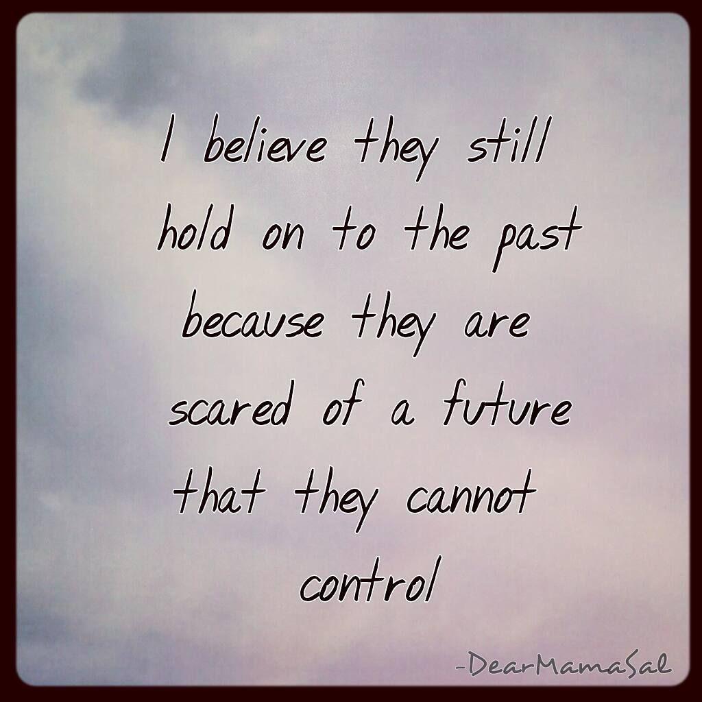 #quote #dearmamasal #lettingo #past #future #control