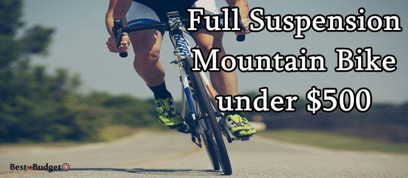 The 5 Best Full Suspension Mountain Bike Under 500 Full