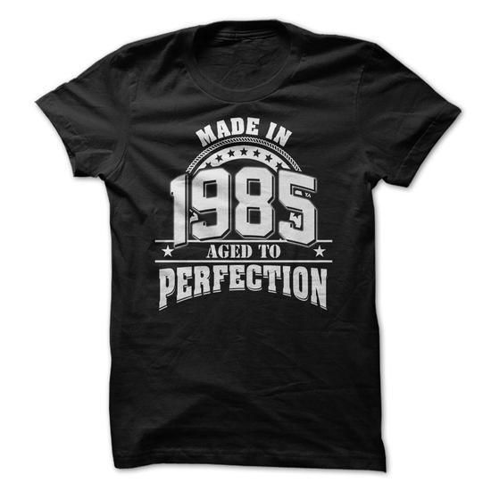 Made In 1985 - Aged To Perfection T Shirts, Hoodies Sweatshirts