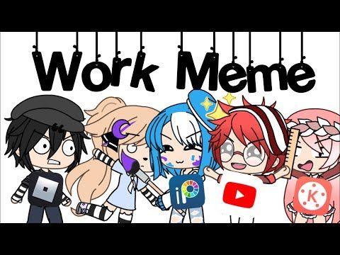 Work Meme Gacha Life Sheet Post Youtube Work Memes Memes Video Roblox