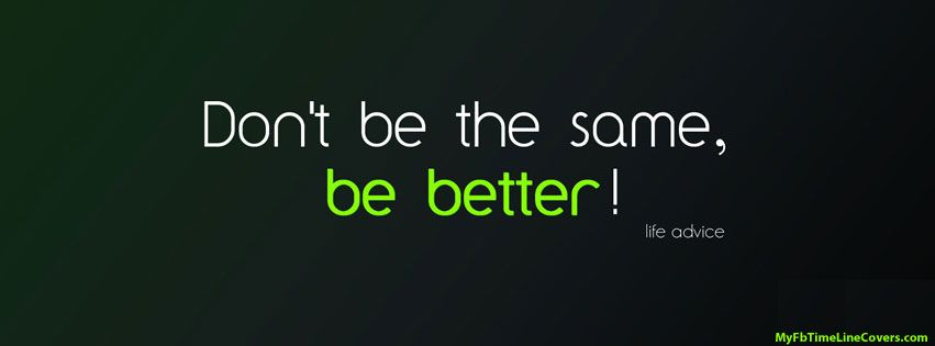 Don't be the same Facebook cover. motivational Facebook
