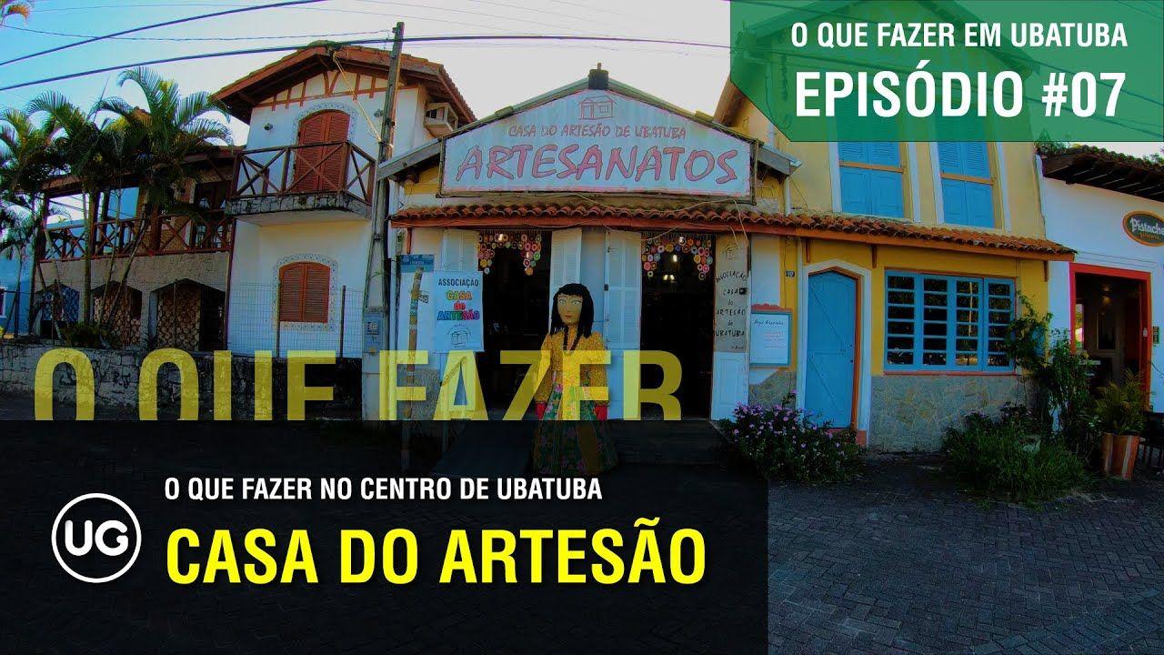 Ep 07 Casa Do Artesao De Ubatuba Loja De Artesanato O Que