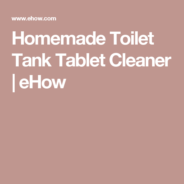 Homemade Toilet Tank Tablet Cleaner | eHow